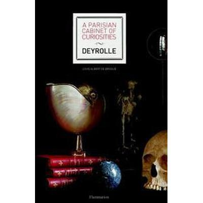 A Parisian Cabinet of Curiosities: Deyrolle (Inbunden, 2017)