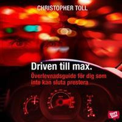 Driven till max: överlevnadsguide för dig som inte kan sluta prestera (Ljudbok nedladdning, 2017)