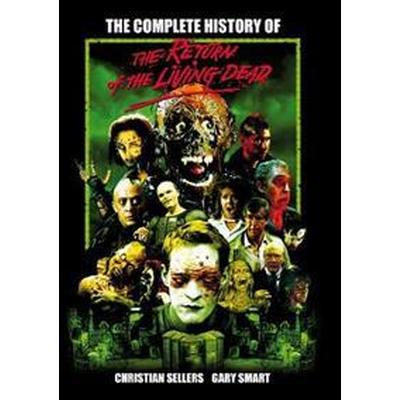 The Complete History of the Return of the Living Dead (Häftad, 2016)