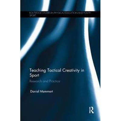 Teaching Tactical Creativity in Sport (Häftad, 2016)