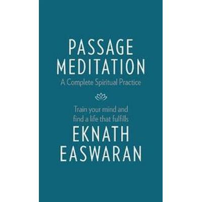 Passage Meditation - A Complete Spiritual Practice: Train Your Mind and Find a Life That Fulfills (Häftad, 2016)
