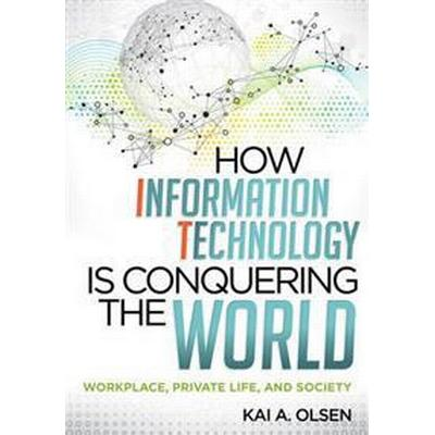 How Information Technology Is Conquering the World: Workplace, Private Life, and Society (Häftad, 2012)