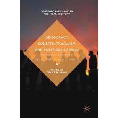 Democracy, Constitutionalism, and Politics in Africa (Inbunden, 2017)