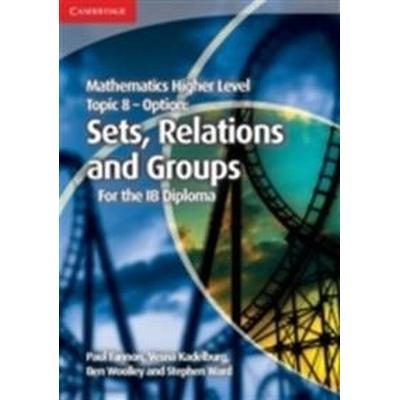 Mathematics Higher Level for the Ib Diploma Option Topic 8 Sets, Relations and Groups (Häftad, 2013)
