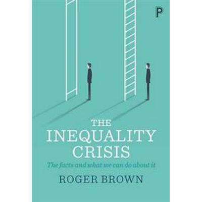 The Inequality Crisis: The Facts and What We Can Do about It (Häftad, 2017)