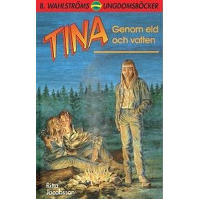 Tina. Genom eld och vatten (Häftad, 2017)