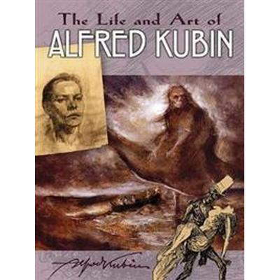 The Life and Art of Alfred Kubin (Häftad, 2017)