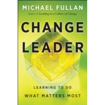 Change Leader: Learning to Do What Matters Most (Inbunden, 2011)