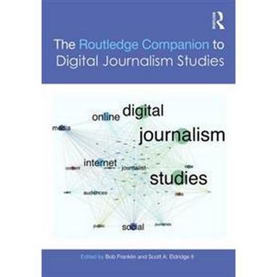The Routledge Companion to Digital Journalism Studies (Inbunden, 2016)