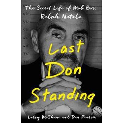 Last Don Standing: The Secret Life of Mob Boss Ralph Natale (Inbunden, 2017)