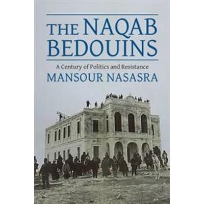 The Naqab Bedouins: A Century of Politics and Resistance (Inbunden, 2017)