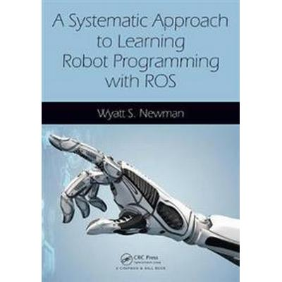 A Systematic Approach to Learning Robot Programming with Ros (Häftad, 2017)