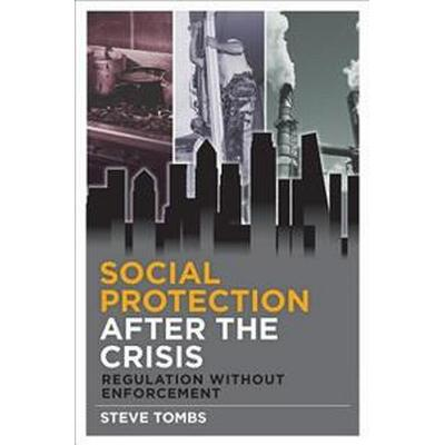 Social Protection After the Crisis: Regulation Without Enforcement (Häftad, 2017)
