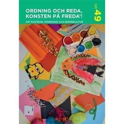 Ordning och reda konsten på freda'!: om fostran, marknad och barnkultur (Häftad, 2017)