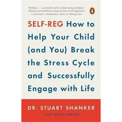 Self-Reg: How to Help Your Child (and You) Break the Stress Cycle and Successfully Engage with Life (Häftad, 2017)