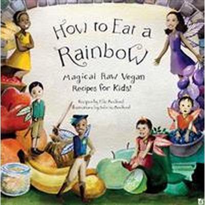 How to Eat a Rainbow: Magical Raw Vegan Recipes for Kids! (Häftad, 2016)