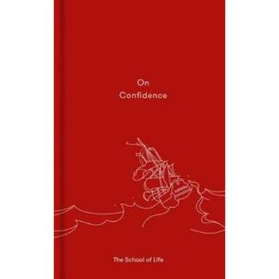 On Confidence: A Thought-Provoking Essay That Teaches Us That Confidence Is Not Innate, But a Skill That Can Be Learnt. (Inbunden, 2018)