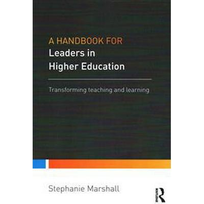 A Handbook for Leaders in Higher Education: Transforming Teaching and Learning (Häftad, 2016)