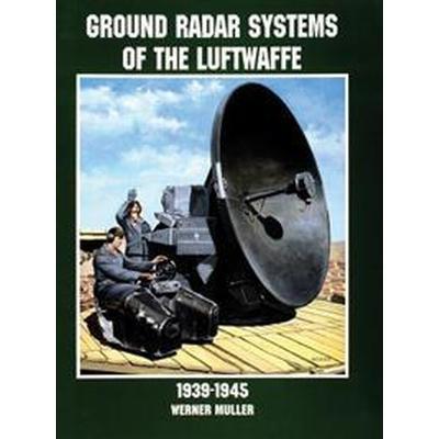 Ground Radar Systems of the Luftwaffe 1939-1945 (Häftad, 2004)
