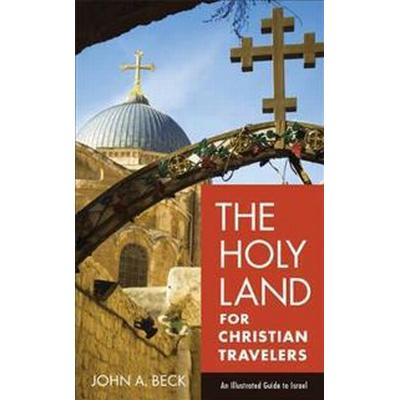The Holy Land for Christian Travelers: An Illustrated Guide to Israel (Häftad, 2017)