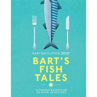 Barts fish tales - a fishing adventure in over 100 recipes (Inbunden, 2017)