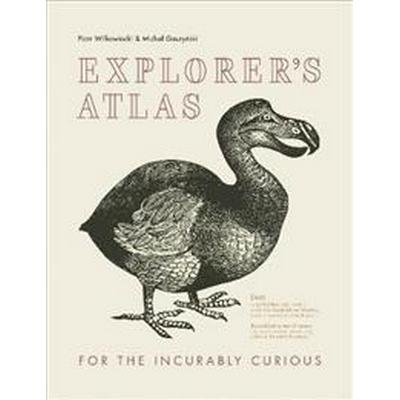 Explorers atlas - for the incurably curious (Inbunden, 2017)