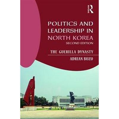 Politics and Leadership in North Korea (Pocket, 2017)