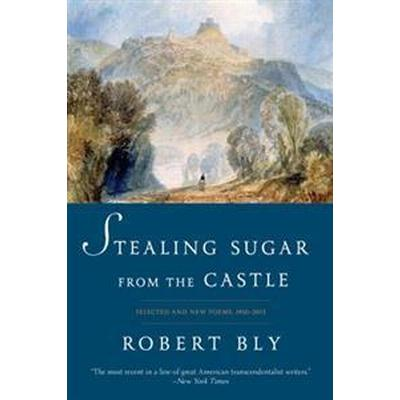 Stealing Sugar from the Castle: Selected and New Poems, 1950-2013 (Häftad, 2016)