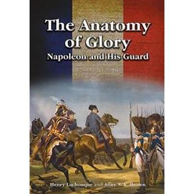 The Anatomy of Glory: Napoleon and His Guard (Inbunden, 2017)