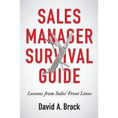 Sales Manager Survival Guide: Lessons from Sales' Front Lines (Häftad, 2016)