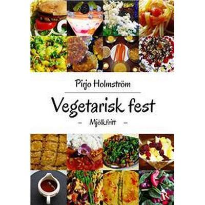 Vegetarisk fest: Mjölkfritt (E-bok, 2017)
