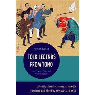 Folk Legends from Tono: Japan's Spirits, Deities, and Phantastic Creatures (Häftad, 2015)