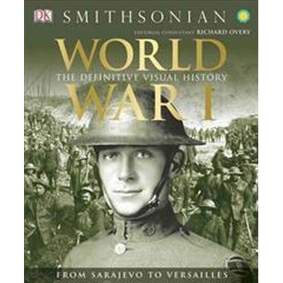World War I: The Definitive Visual History: From Sarajevo to Versailles (Inbunden, 2014)