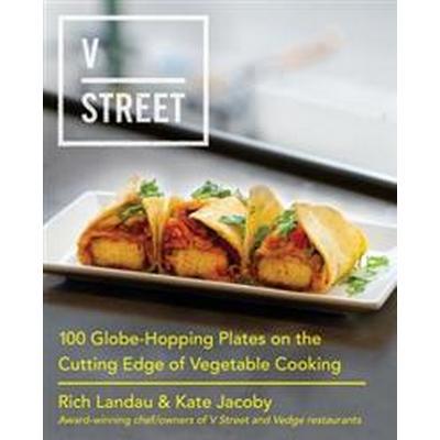 V Street: 100 Globe-Hopping Plates on the Cutting Edge of Vegetable Cooking (Inbunden, 2016)