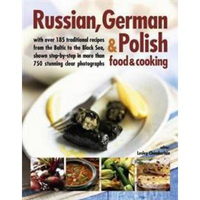 Russian, German & Polish Food & Cooking: With Over 185 Traditional Recipes and 750 Photographs (Häftad, 2017)