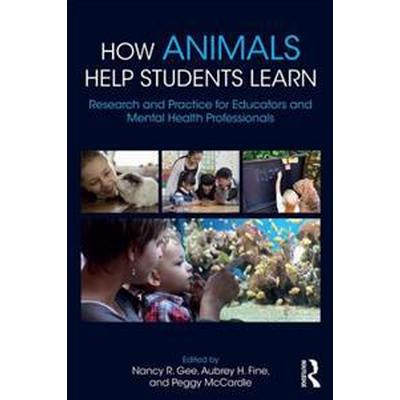 How Animals Help Students Learn: Research and Practice for Educators and Mental-Health Professionals (Häftad, 2017)