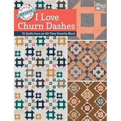 Block-Buster Quilts - I Love Churn Dashes: 15 Quilts from an All-Time Favorite Block (Häftad, 2016)