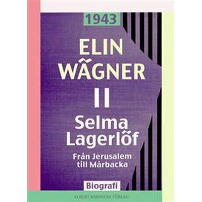 Selma Lagerlöf 2: Från Jerusalem till Mårbacka (E-bok, 2015)