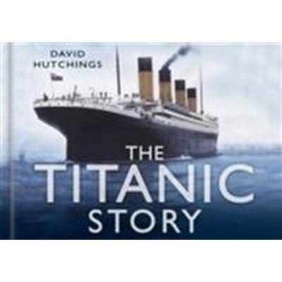 Titanic Story (Inbunden, 2008)