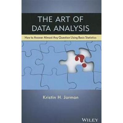 The Art of Data Analysis: How to Answer Almost Any Question Using Basic Statistics (Häftad, 2013)