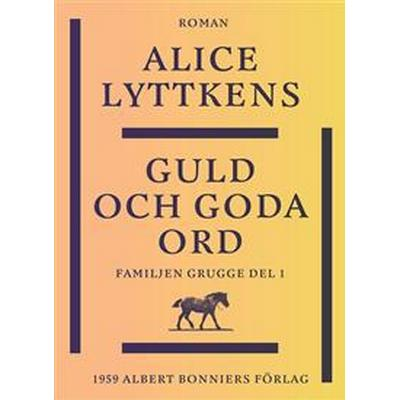 Guld och goda ord: En borgerlig släkts historia (E-bok, 2015)