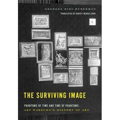 The Surviving Image: Phantoms of Time and Time of Phantoms: Aby Warburg's History of Art (Inbunden, 2016)
