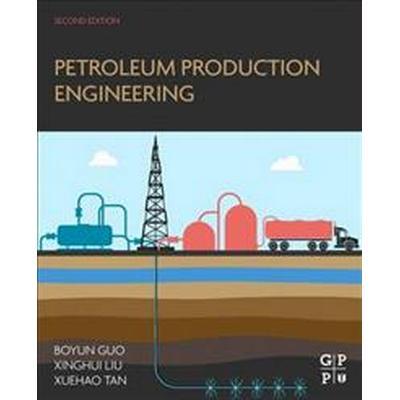 Petroleum Production Engineering (Inbunden, 2017)