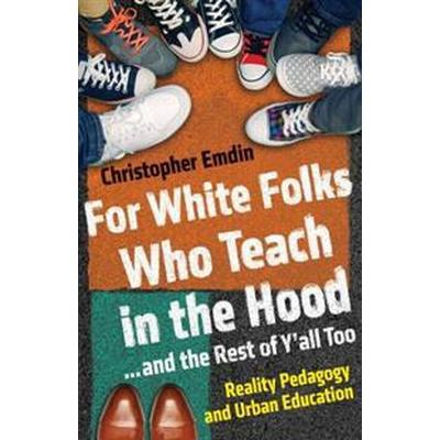 For White Folks Who Teach in the Hood... and the Rest of Y'all Too (Inbunden, 2016)