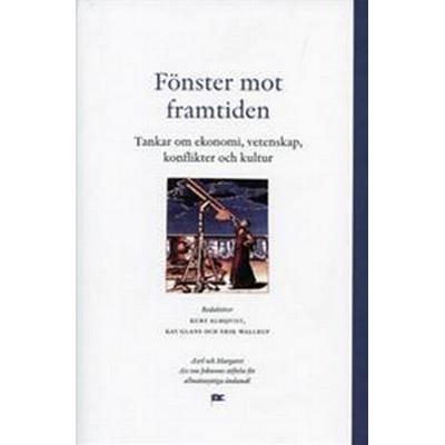Fönster mot framtiden: tankar om ekonomi, vetenskap, konflikter och kultur (Inbunden, 2004)