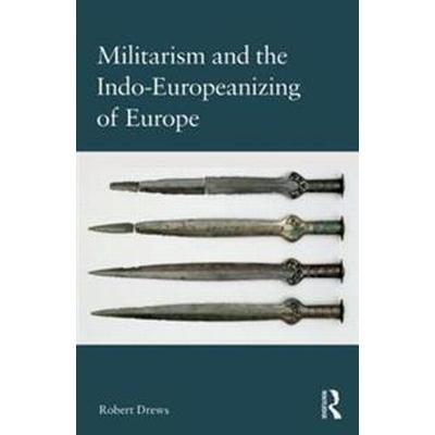 Militarism and the Indo-Europeanizing of Europe (Inbunden, 2017)
