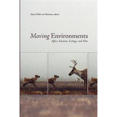 Moving Environments: Affect, Emotion, Ecology, and Film (Häftad, 2014)