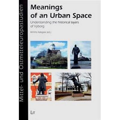 Meanings of an Urban Space: Understanding the Historical Layers of Vyborg (Häftad, 2016)