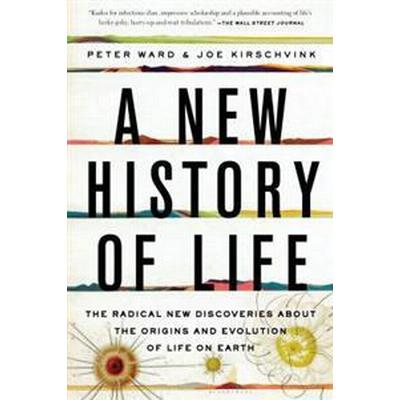 A New History of Life: The Radical New Discoveries about the Origins and Evolution of Life on Earth (Häftad, 2016)