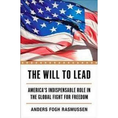 The Will to Lead: America's Indispensable Role in the Global Fight for Freedom (Inbunden, 2016)